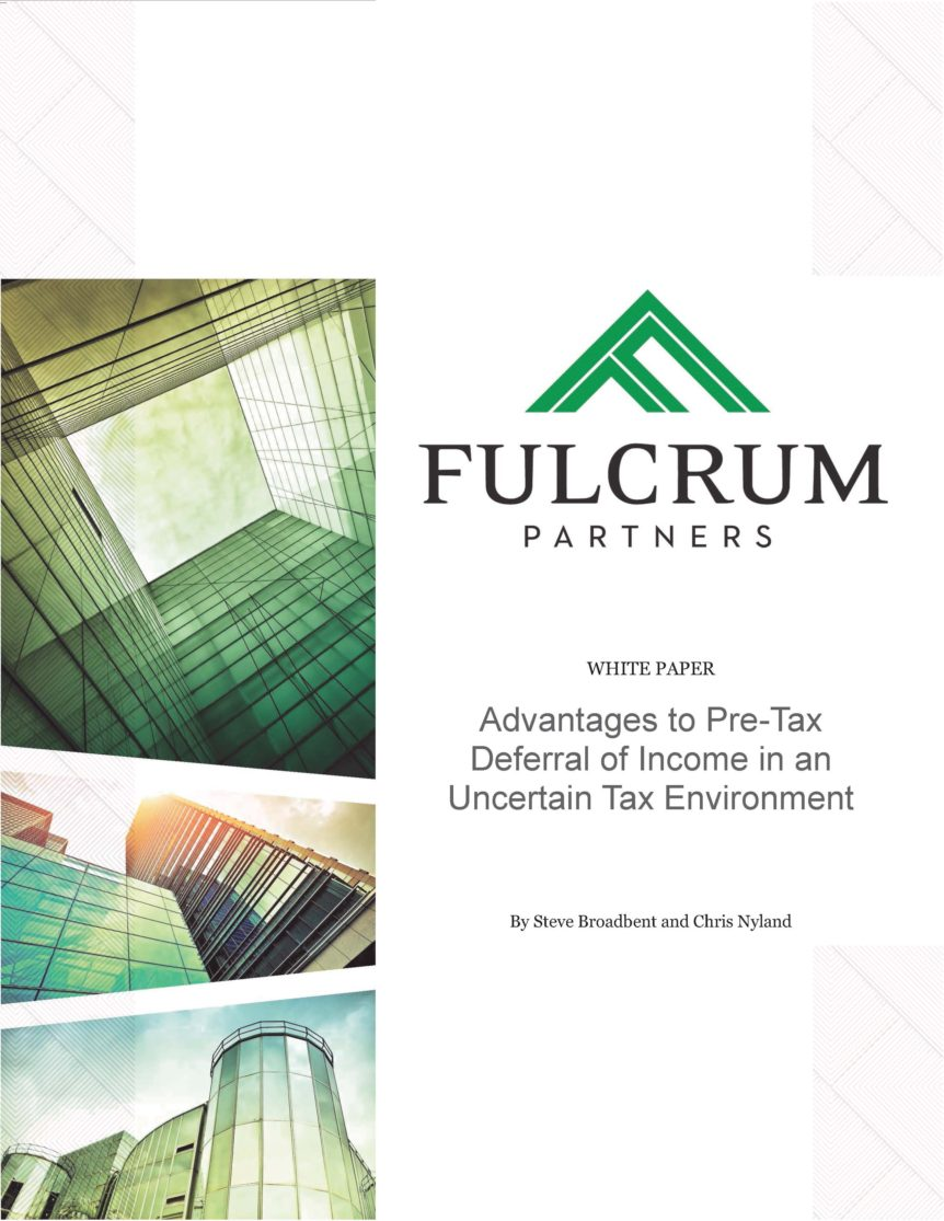 Fulcrum Partners LLC White Paper: Advantages to Pre-Tax Deferral of Income in an Uncertain Tax Environment