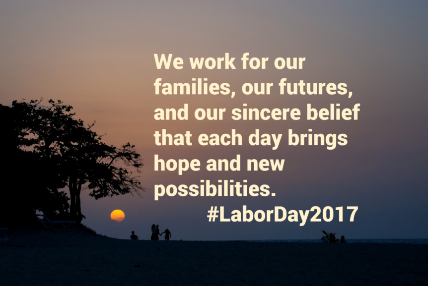 LaborDay2017 We work for our families Labor Day 2017