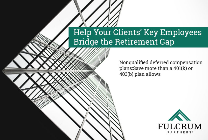 "Save More ""Help Your Clients' Key Employees Bridge the Retirement Gap,"""