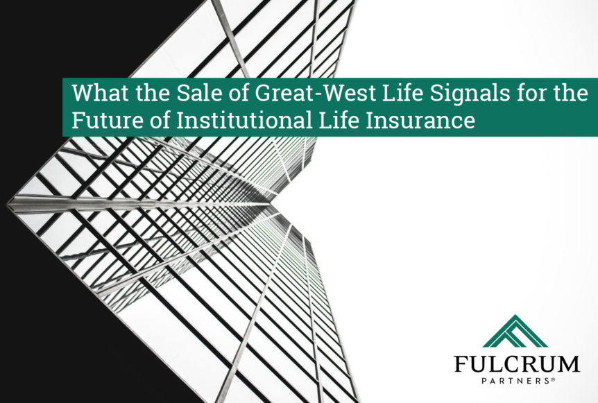 What the Sale of Great-West Life Signals for the Future of Institutional Life Insurance