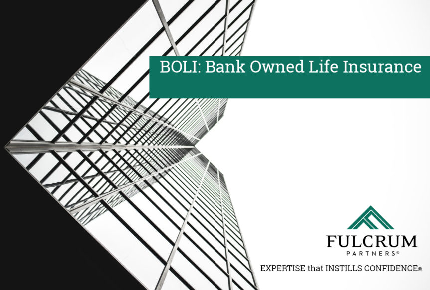 BOLI: Bank Owned Life Insurance, the What and the Why