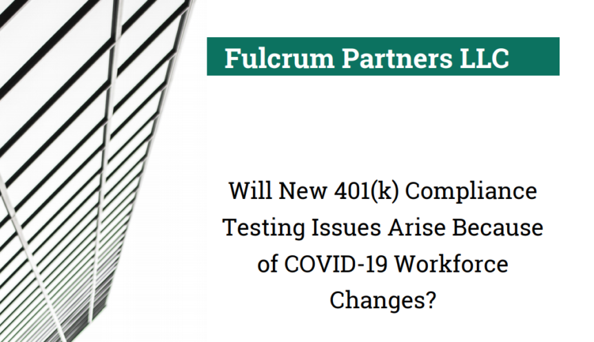 Will New 401(k) Compliance Testing Issues Arise Because of COVID-19 Workforce Changes?